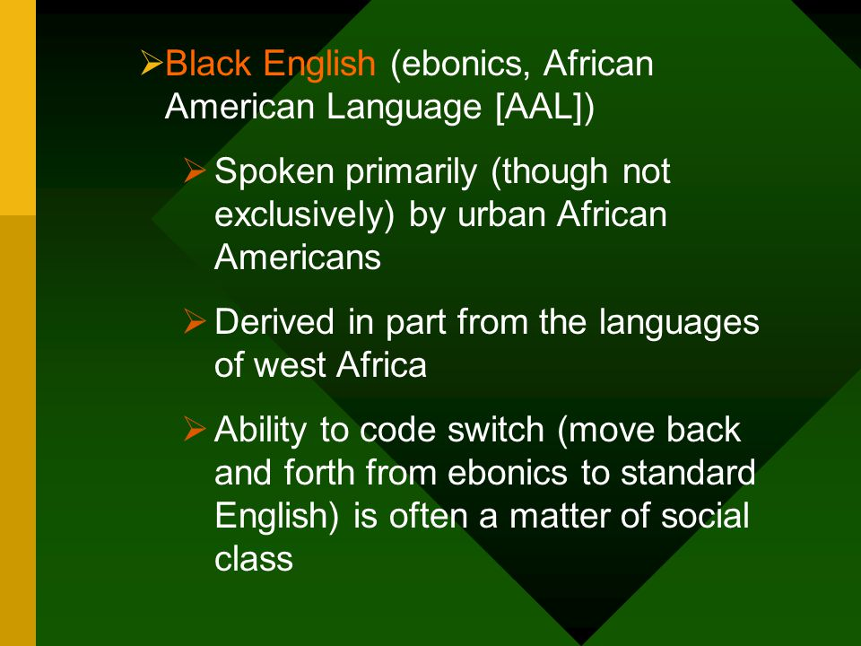 Black English (ebonics, African American Language [AAL])
